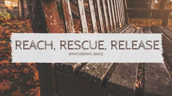 Reach, Rescue, RElease
